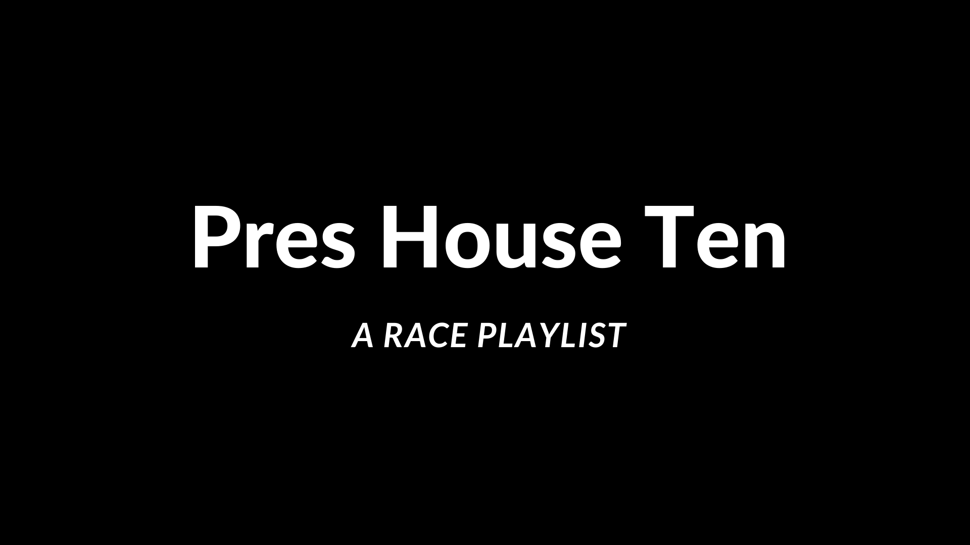 Pres House Ten – Race Playlist
