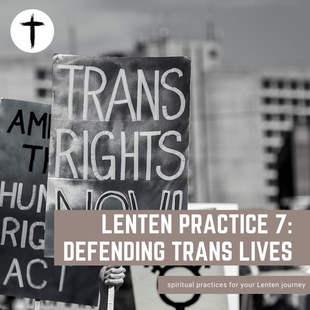 Lenten Practice #7: Defending Trans Lives